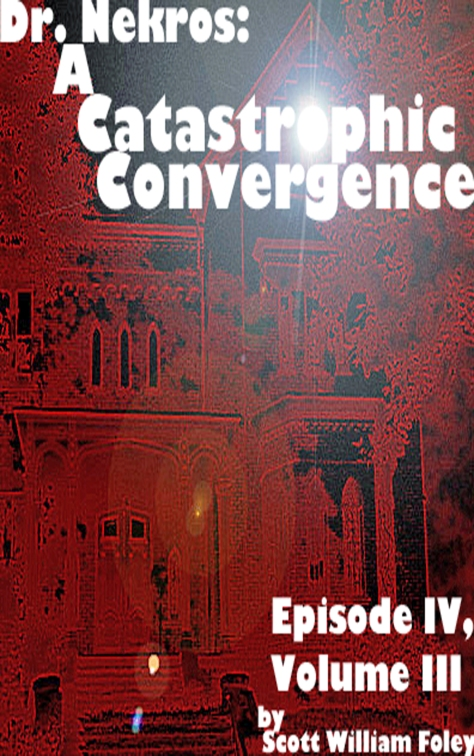 Dr. Nekros: A Catastrophic Convergence  (Episode IV, Volume III)